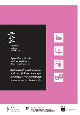 Avdiovizualno ustvarjanje, multimedijska proizvodnja ter uprizoritvene umetnosti, novinarstvo in oblikovanje (PDF)